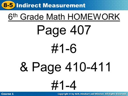 Course 1 8-5 Indirect Measurement 6 th Grade Math HOMEWORK Page 407 #1-6 & Page 410-411 #1-4.