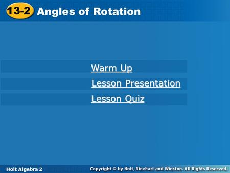 Holt Algebra 2 13-2 Angles of Rotation 13-2 Angles of Rotation Holt Algebra 2 Warm Up Warm Up Lesson Presentation Lesson Presentation Lesson Quiz Lesson.