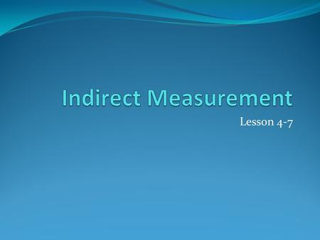 Lesson 4-7. Indirect measurement – using the properties of similar polygons and proportions. 5 12 13 26 24 x.