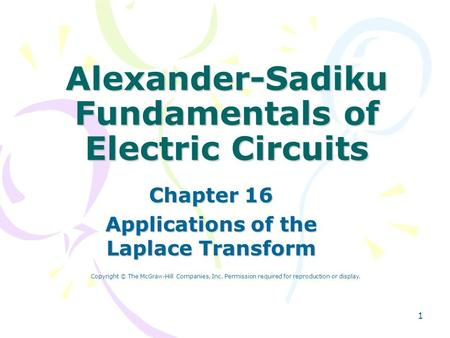 1 Alexander-Sadiku Fundamentals of Electric Circuits Chapter 16 Applications of the Laplace Transform Copyright © The McGraw-Hill Companies, Inc. Permission.