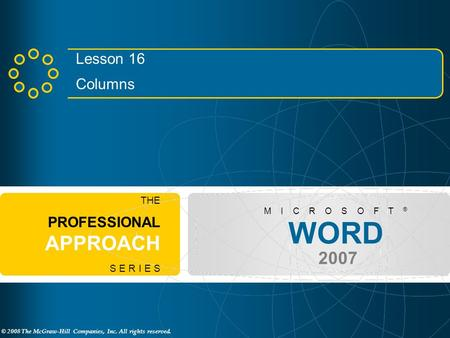 © 2008 The McGraw-Hill Companies, Inc. All rights reserved. WORD 2007 M I C R O S O F T ® THE PROFESSIONAL APPROACH S E R I E S Lesson 16 Columns.