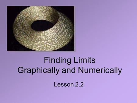 Finding Limits Graphically and Numerically Lesson 2.2.