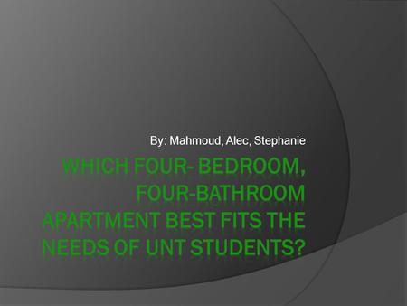 By: Mahmoud, Alec, Stephanie. Introduction  The purpose of this report is to help college students determine which four-bedroom, four-bathroom apartment.