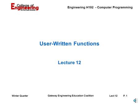 Engineering H192 - Computer Programming Gateway Engineering Education Coalition Lect 12P. 1Winter Quarter User-Written Functions Lecture 12.