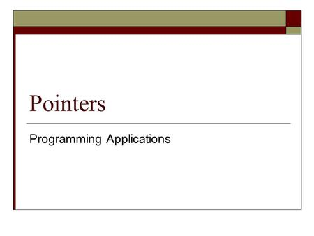 Pointers Programming Applications. Pointer A pointer is a variable whose value is a memory address representing the location of the chunk of memory on.