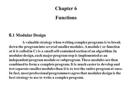 Chapter 6 Functions 6.1 Modular Design A valuable strategy when writing complex programs is to break down the program into several smaller modules. A module.