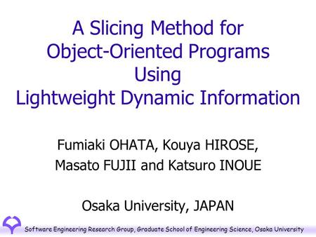 Software Engineering Research Group, Graduate School of Engineering Science, Osaka University A Slicing Method for Object-Oriented Programs Using Lightweight.