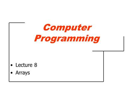 Computer Programming Lecture 8 Arrays. 2 switch-statement Example (3) If use press left arrowIf use press right arrow If use press up arrow If use press.