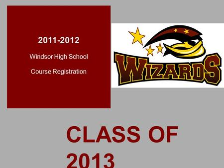 + CLASS OF 2013 2011-2012 Windsor High School Course Registration.
