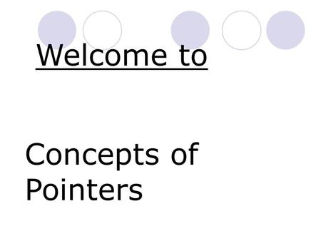Welcome to Concepts of Pointers. Prepared by:- Sumit Kumar PGT(Computer Science) Kv,Samba.