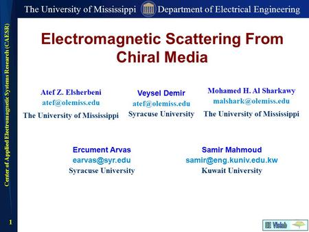 1 The University of Mississippi Department of Electrical Engineering Center of Applied <strong>Electromagnetic</strong> Systems Research (CAESR) Atef Z. Elsherbeni