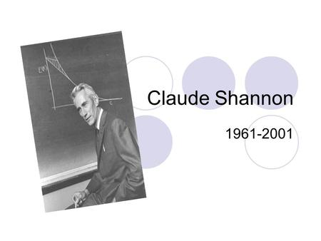 Claude Shannon 1961-2001 What's his full name and who is his parents? He full name is Claude Elwood Shannon. His father is Claude Elwood Sr. ( 1862-1934.