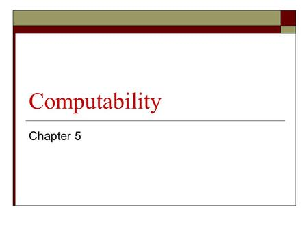 Computability Chapter 5. Overview  Turing Machine (TM) considered to be the most general computational model that can be devised (Church-Turing thesis)