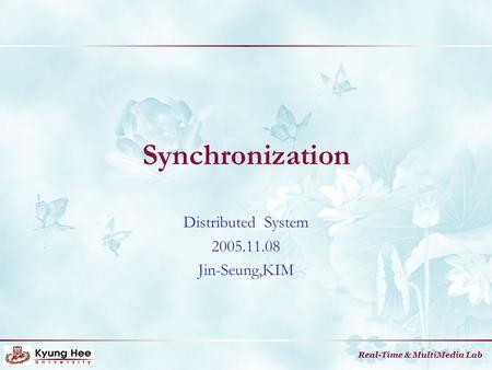 Real-Time & MultiMedia Lab Synchronization Distributed System 2005.11.08 Jin-Seung,KIM.