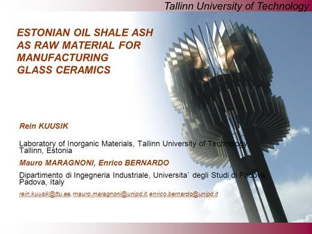 Tallinn University of Technology ESTONIAN OIL SHALE ASH AS RAW MATERIAL FOR MANUFACTURING GLASS CERAMICS Rein KUUSIK Laboratory of Inorganic Materials,