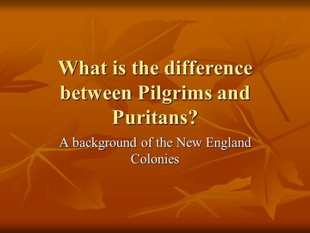 What is the difference between Pilgrims and Puritans? A background of the New England Colonies.