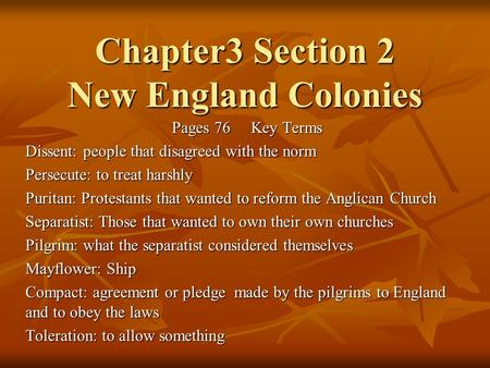 Chapter3 Section 2 New England Colonies Pages 76 Key Terms Dissent: people that disagreed with the norm Persecute: to treat harshly Puritan: Protestants.