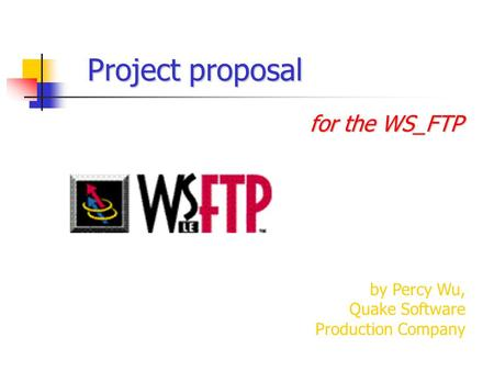 Project proposal for the WS_FTP by Percy Wu, Quake Software Production Company.