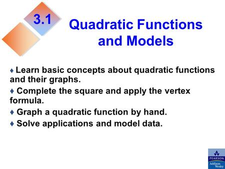 Quadratic Functions and Models ♦ ♦ Learn basic concepts about quadratic functions and their graphs. ♦ Complete the square and apply the vertex formula.
