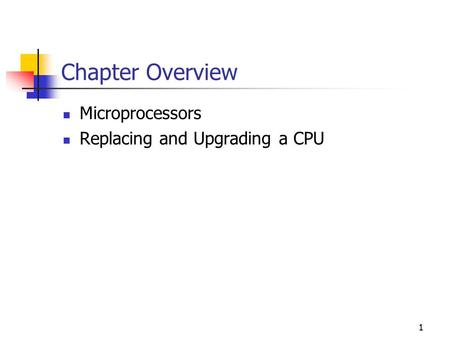 1 Chapter Overview Microprocessors Replacing and Upgrading a CPU.