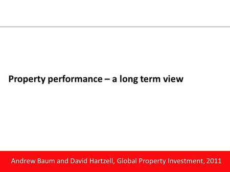 Andrew Baum and David Hartzell, Global Property Investment, 2011 Property performance – a long term view.