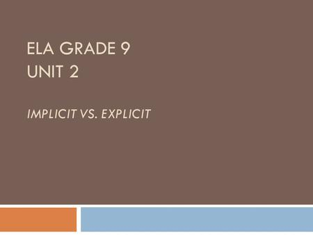 ELA GRADE 9 UNIT 2 IMPLICIT VS. EXPLICIT. Good Readers -Develop fluency -Understand literary elements -Essential techniques that help us to understand.