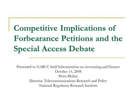 Competitive Implications of Forbearance Petitions and the Special Access Debate Presented to NARUC Staff Subcommittee on Accounting and Finance October.