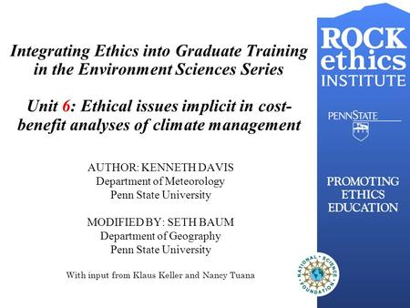 Integrating Ethics into Graduate Training in the Environment Sciences Series Unit 6: Ethical issues implicit in cost- benefit analyses of climate management.