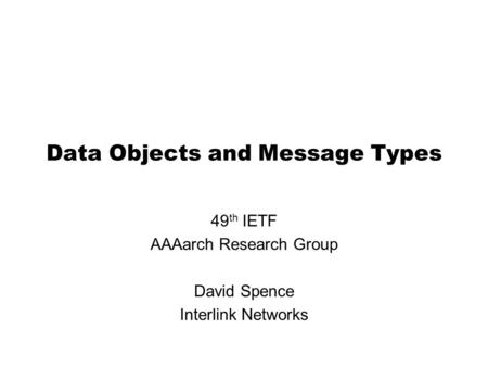 Data Objects and Message Types 49 th IETF AAAarch Research Group David Spence Interlink Networks.