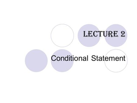 Lecture 2 Conditional Statement. chcslonline.org Conditional Statements in PHP Conditional Statements are used for decision making. Different actions.
