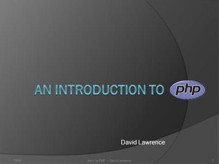 David Lawrence 7/8/091Intro. to PHP -- David Lawrence.