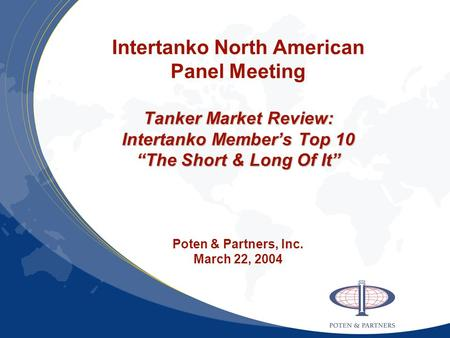 "Tanker Market Review: Intertanko Member's Top 10 ""The Short & Long Of It"" Intertanko North American Panel Meeting Tanker Market Review: Intertanko Member's."