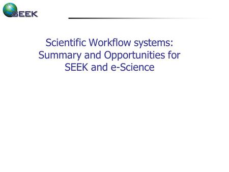 Scientific Workflow systems: Summary and Opportunities for SEEK and e-Science.