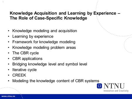 1 Knowledge Acquisition and Learning by Experience – The Role of Case-Specific Knowledge Knowledge modeling and acquisition Learning by experience Framework.