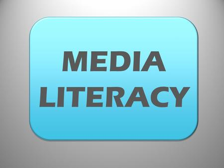 "MEDIA LITERACY MEDIA LITERACY. ""In communications, media (singular medium) are the storage and transmission channels or tools used to store and deliver."