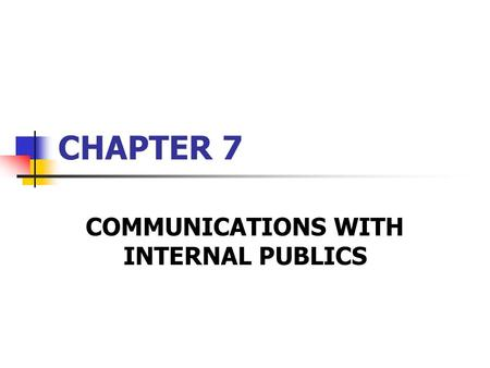 CHAPTER 7 COMMUNICATIONS WITH INTERNAL PUBLICS. THE INTERNAL PUBLICS OF THE SCHOOL SYSTEM INCLUDE : The School Board The Administrators The Teaching Staff.