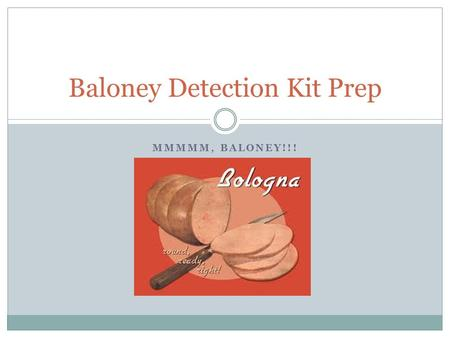 MMMMM, BALONEY!!! Baloney Detection Kit Prep. When it isn't a meat, baloney usually means…
