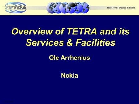 Overview of TETRA and its Services & Facilities Ole Arrhenius Nokia 17.06.2002.