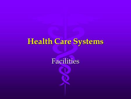 Health Care Systems Facilities. Health Care Facilities Long Term Care facilitiesLong Term Care facilities Emergency Care facilitiesEmergency Care facilities.