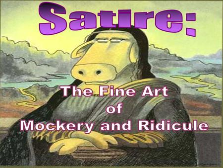 Satire Defined A literary genre based on criticism of people and society Ridicule and mockery are mixed with humor throughout a work of satire Utilizes.
