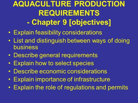 AQUACULTURE PRODUCTION REQUIREMENTS - Chapter 9 [objectives] Explain feasibility considerations List and distinguish between ways of doing business Describe.