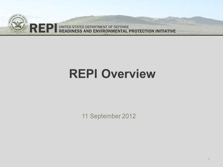 REPI Overview 11 September 2012 1. What is the Readiness and Environmental Protection Initiative? REPI supports partnerships authorized by 10 U.S.C. §