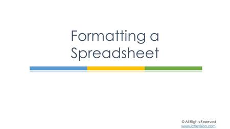 Formatting a Spreadsheet © All Rights Reserved www.ictrevision.com.