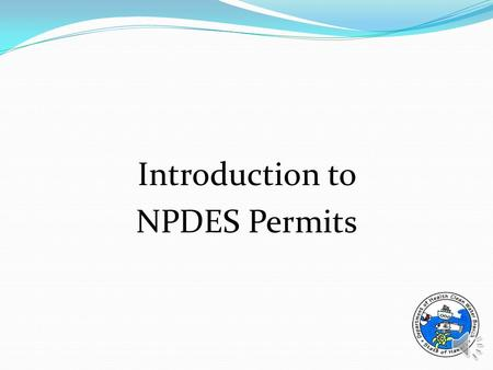 Introduction to NPDES Permits Introduction to NPDES Permits NPDES = National Pollutant Discharge Elimination System. Permit system required by Section.