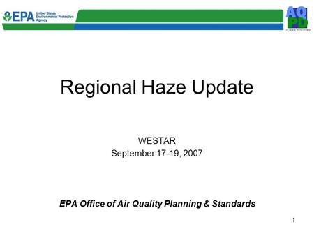 Air Quality Policy Division D P A Q 1 Regional Haze Update WESTAR September 17-19, 2007 EPA Office of Air Quality Planning & Standards.