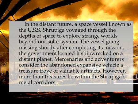 In the distant future, a space vessel known as the U.S.S. Shrupiga voyaged through the depths of space to explore strange worlds beyond our solar system.