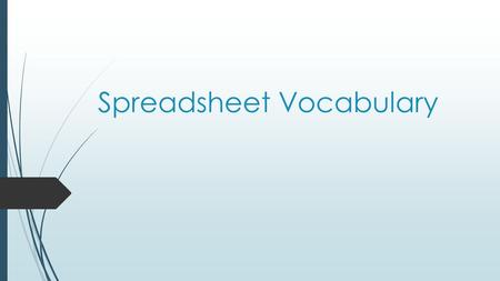 Spreadsheet Vocabulary.  Spreadsheet = an electronic document in which data is arranged in the rows and columns of a grid and can be manipulated and.