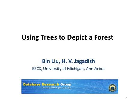 Using Trees to Depict a Forest Bin Liu, H. V. Jagadish EECS, University of Michigan, Ann Arbor 1.