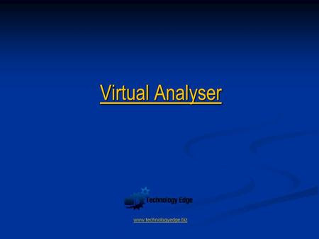 Virtual Analyser www.technologyedge.biz. What is it Have you ever faced an analyser failure that requires a plant shut down to repair & wished that there.