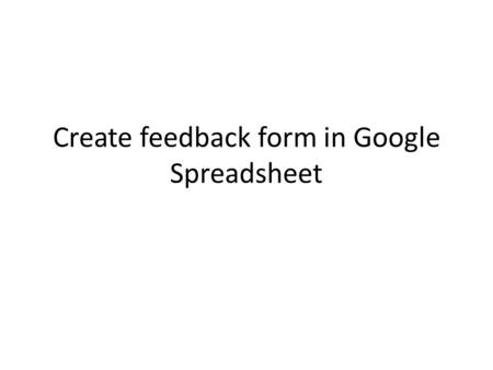 Create feedback form in Google Spreadsheet. Go to www.google.com and open the drive by clicking the link as shown belowwww.google.com.